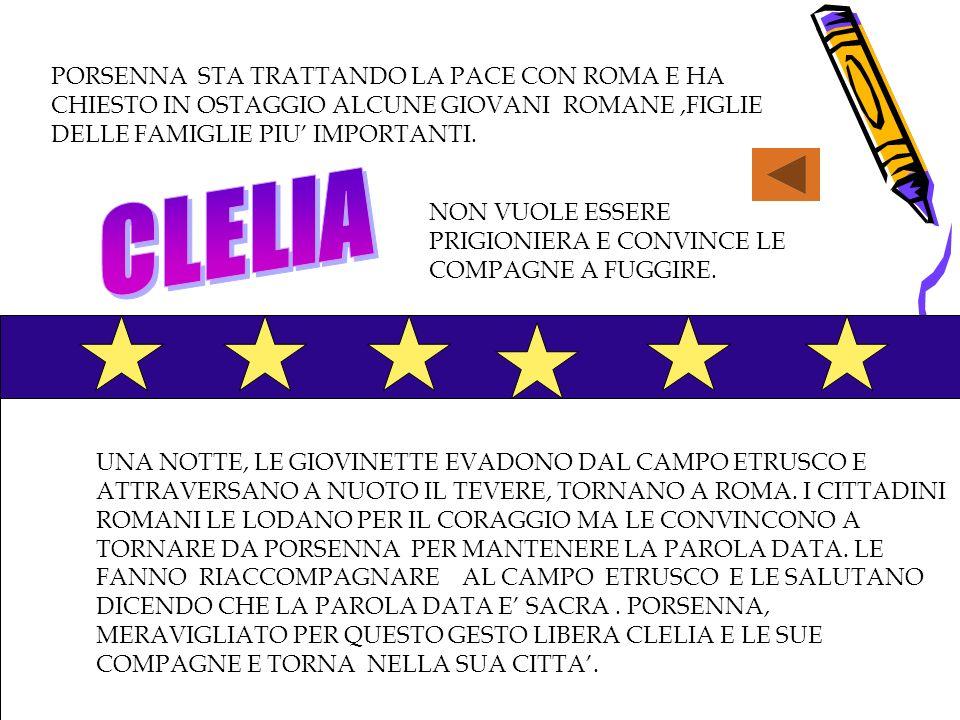 PORSENNA STA TRATTANDO LA PACE CON ROMA E HA CHIESTO IN OSTAGGIO ALCUNE GIOVANI ROMANE ,FIGLIE DELLE FAMIGLIE PIU' IMPORTANTI.