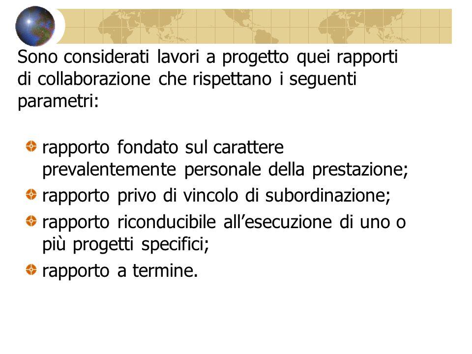 Sono considerati lavori a progetto quei rapporti di collaborazione che rispettano i seguenti parametri: