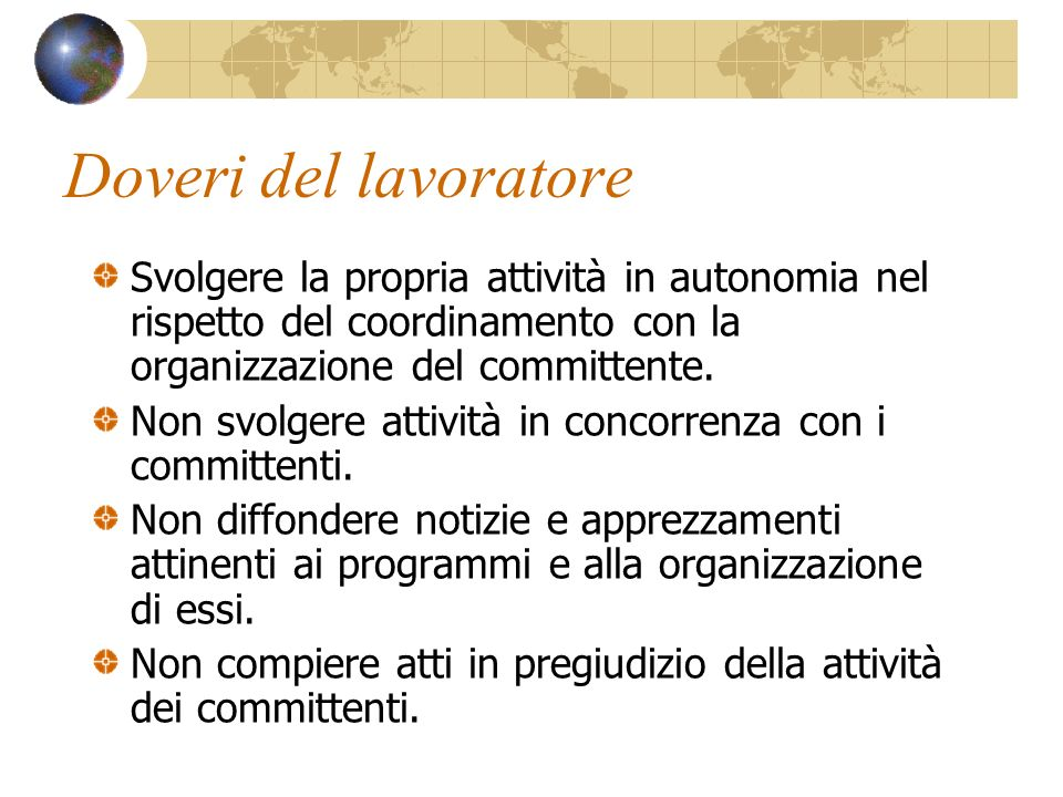 Doveri del lavoratore Svolgere la propria attività in autonomia nel rispetto del coordinamento con la organizzazione del committente.