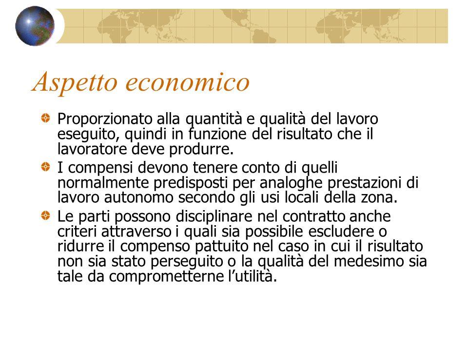 Aspetto economico Proporzionato alla quantità e qualità del lavoro eseguito, quindi in funzione del risultato che il lavoratore deve produrre.