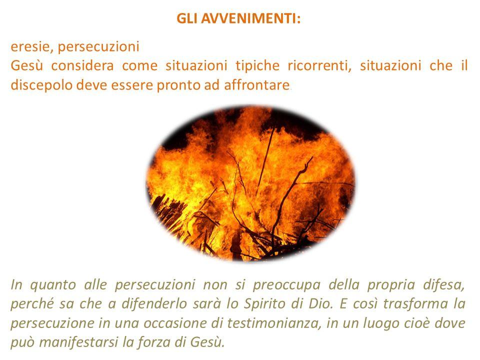 GLI AVVENIMENTI: eresie, persecuzioni.