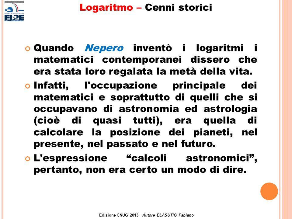 Logaritmo – Cenni storici Edizione CNUG 2013 - Autore BLASUTIG Fabiano