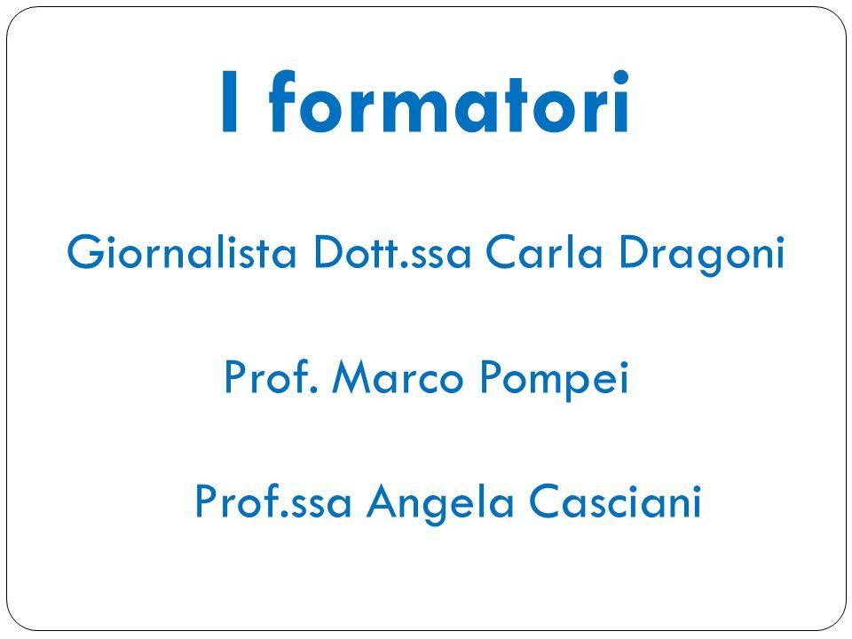 I formatori Giornalista Dott.ssa Carla Dragoni Prof. Marco Pompei