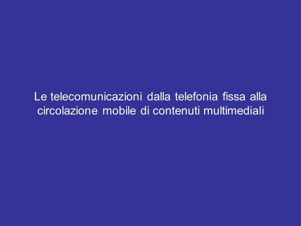 Le telecomunicazioni dalla telefonia fissa alla circolazione mobile di contenuti multimediali