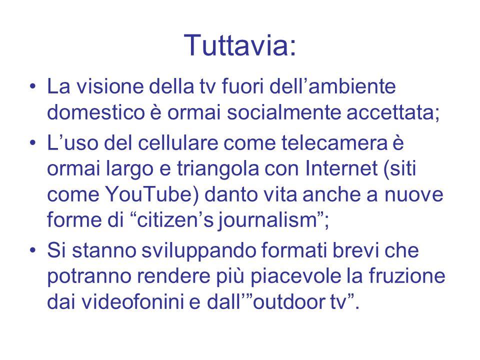 Tuttavia: La visione della tv fuori dell'ambiente domestico è ormai socialmente accettata;