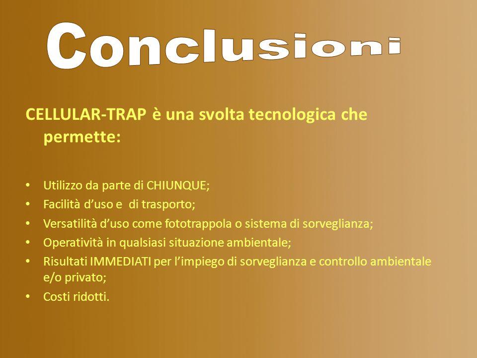 Conclusioni CELLULAR-TRAP è una svolta tecnologica che permette: