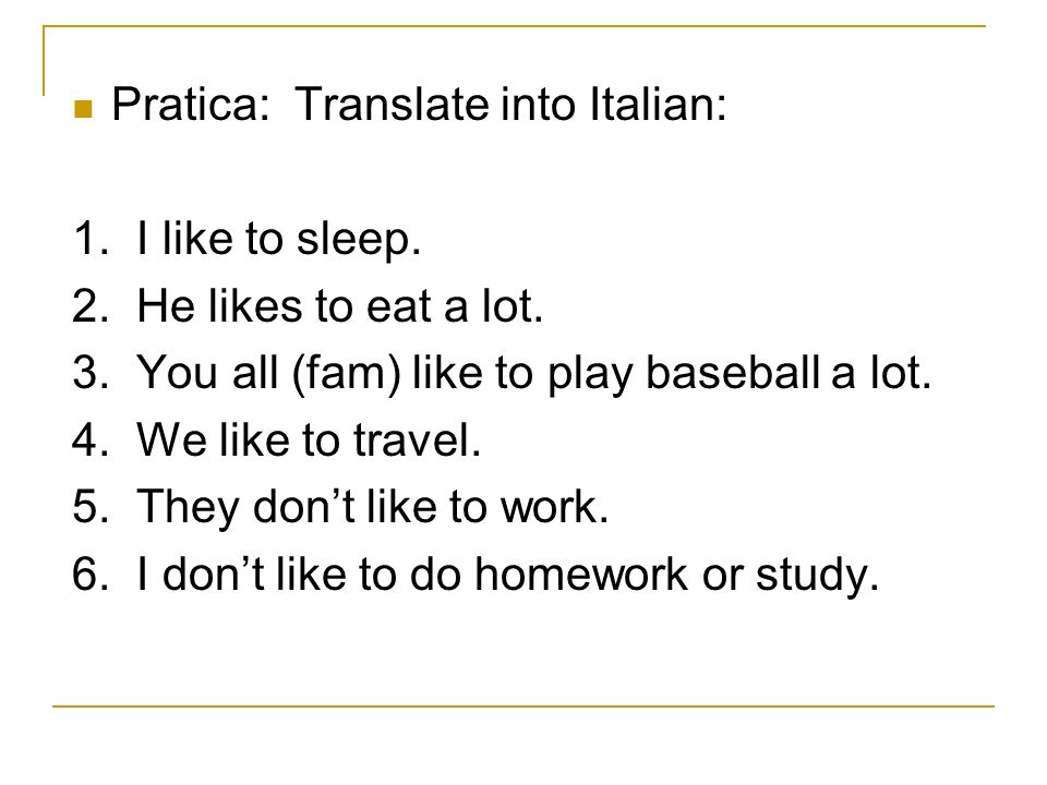 Pratica: Translate into Italian: