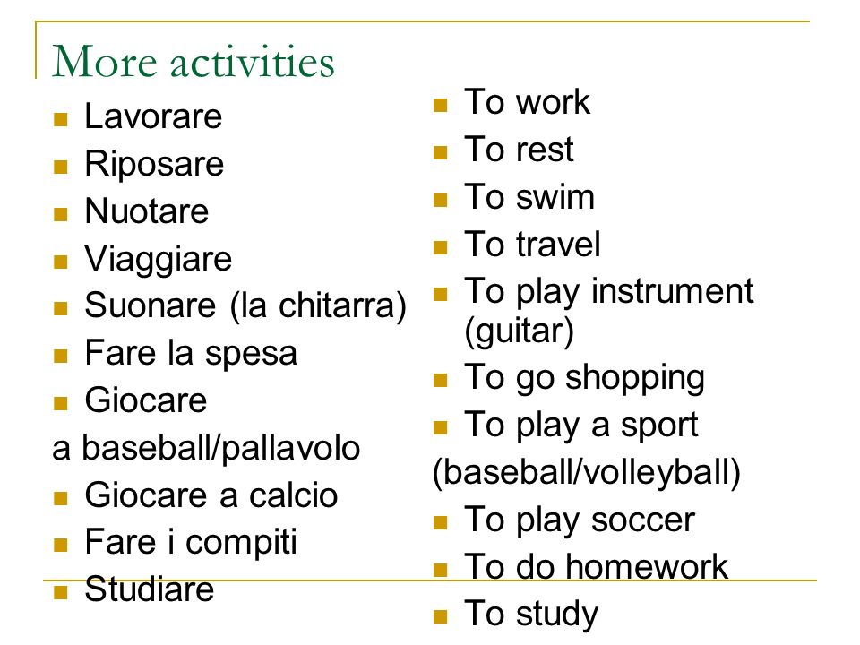 More activities To work Lavorare To rest Riposare To swim Nuotare