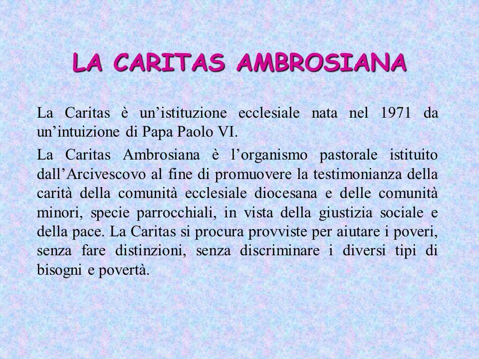 LA CARITAS AMBROSIANA La Caritas è un'istituzione ecclesiale nata nel 1971 da un'intuizione di Papa Paolo VI.