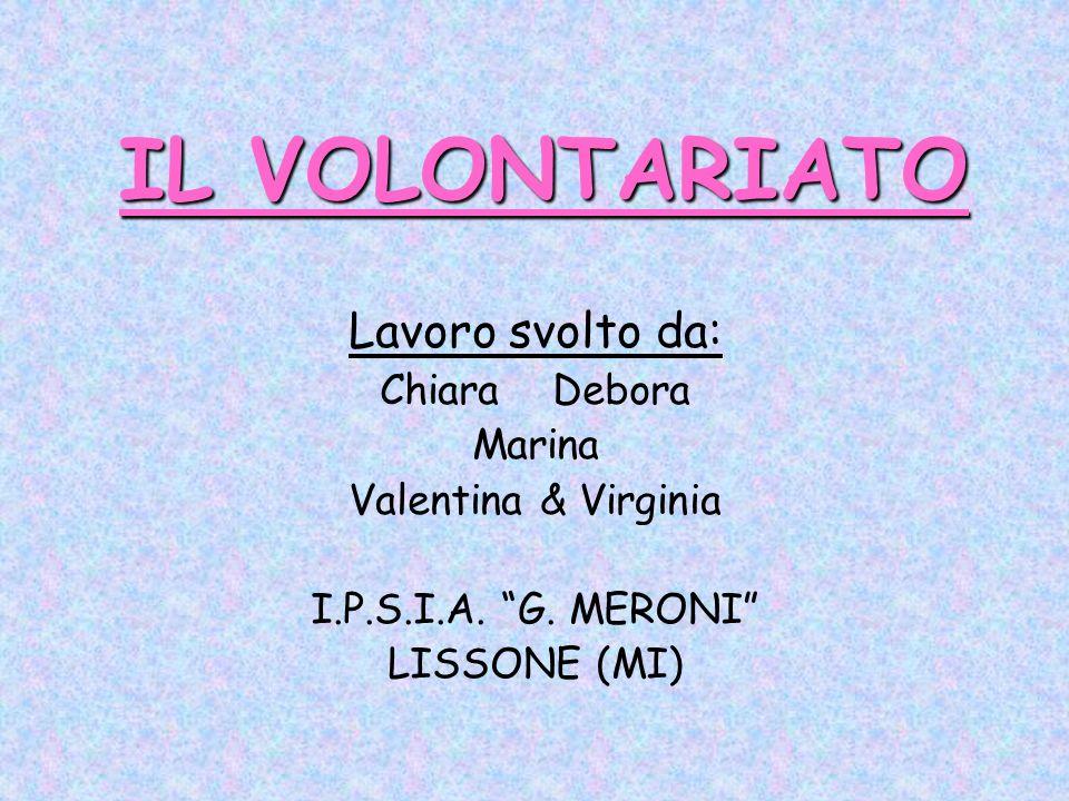 IL VOLONTARIATO Lavoro svolto da: Chiara Debora Marina