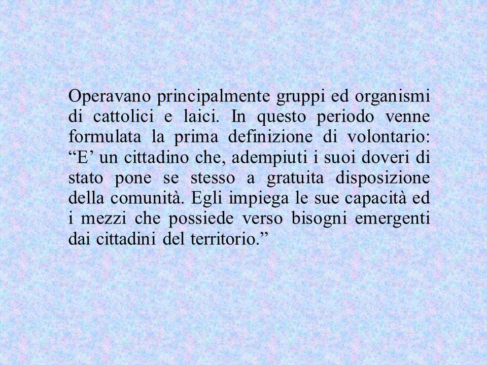 Operavano principalmente gruppi ed organismi di cattolici e laici
