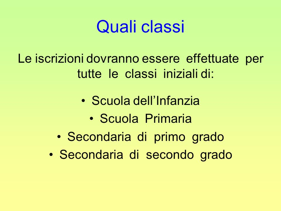 Quali classi Le iscrizioni dovranno essere effettuate per tutte le classi iniziali di: Scuola dell'Infanzia.