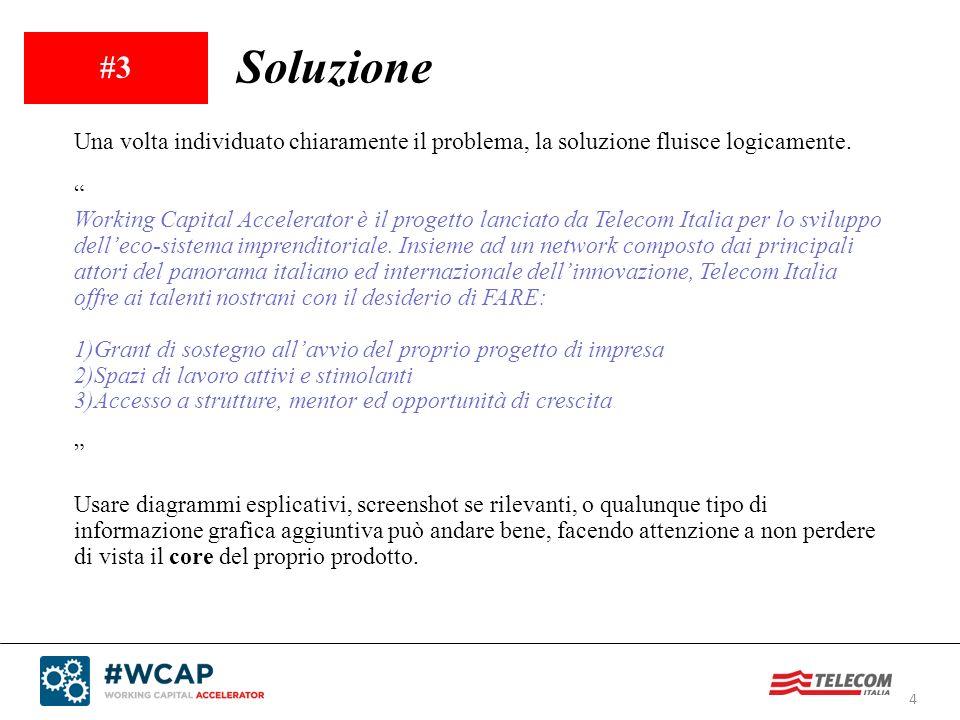 #3 Soluzione. Una volta individuato chiaramente il problema, la soluzione fluisce logicamente.