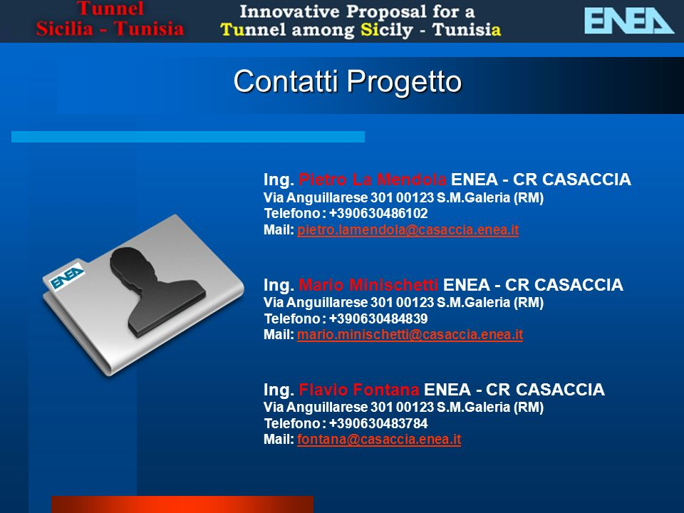 Contatti Progetto Ing. Pietro La Mendola ENEA - CR CASACCIA Via Anguillarese 301 00123 S.M.Galeria (RM)