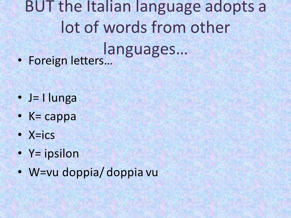 BUT the Italian language adopts a lot of words from other languages…