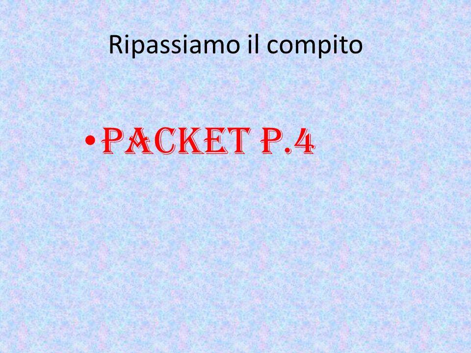 Ripassiamo il compito Packet p.4