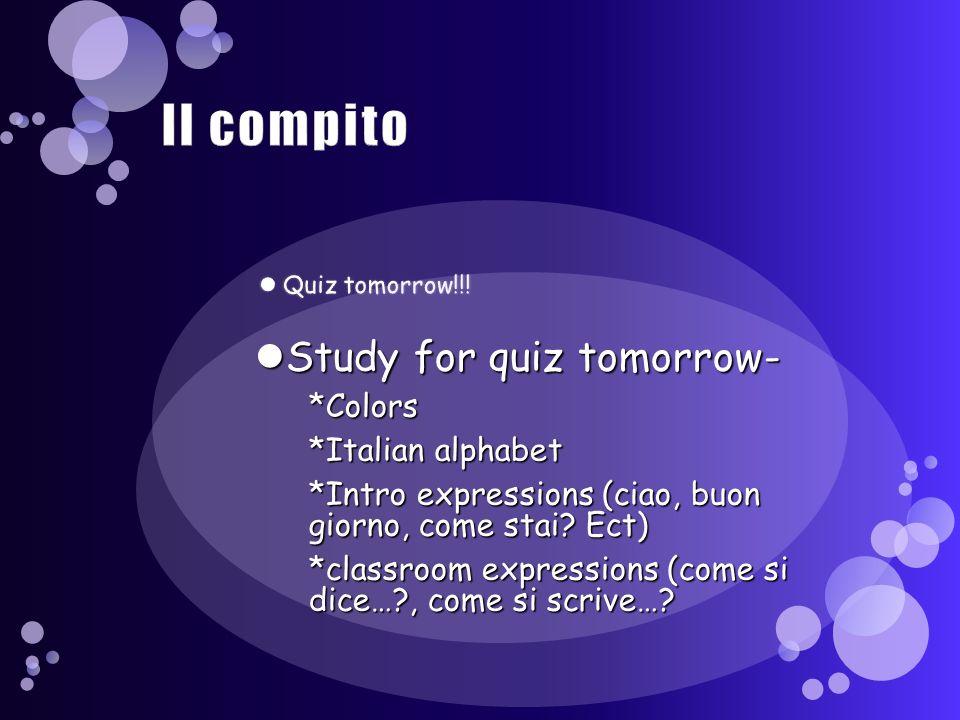 Il compito Study for quiz tomorrow- *Colors *Italian alphabet