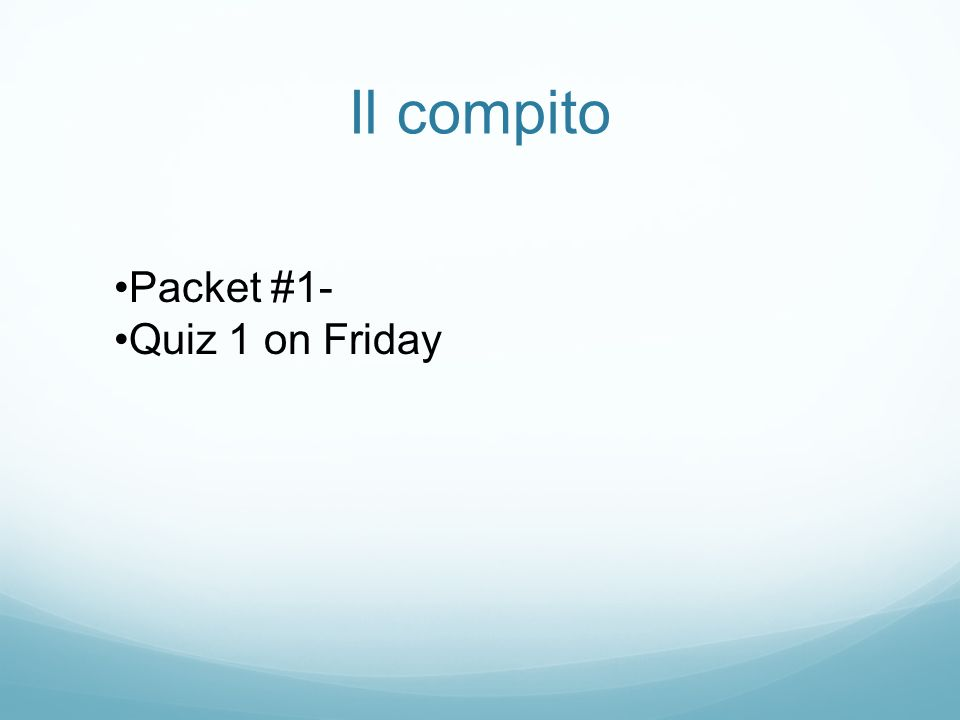 Il compito Packet #1- Quiz 1 on Friday