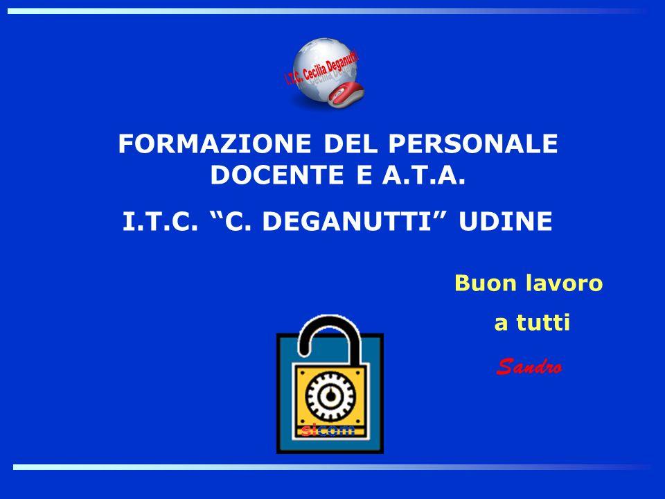 FORMAZIONE DEL PERSONALE DOCENTE E A.T.A. I.T.C. C. DEGANUTTI UDINE