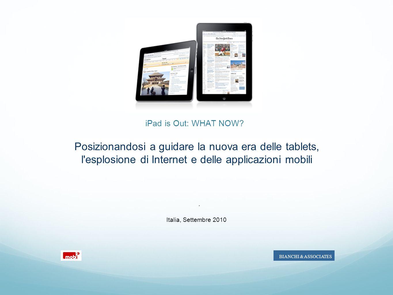 iPad is Out: WHAT NOW Posizionandosi a guidare la nuova era delle tablets, l esplosione di Internet e delle applicazioni mobili.