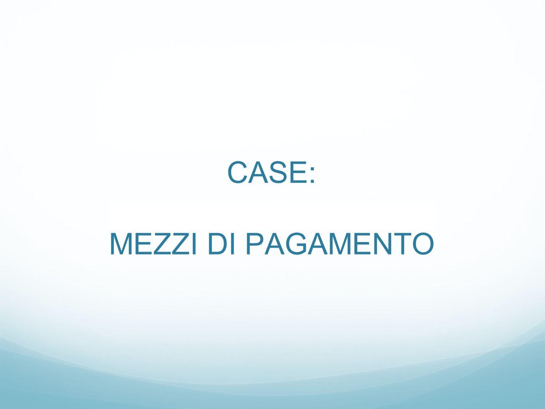 CASE: MEZZI DI PAGAMENTO