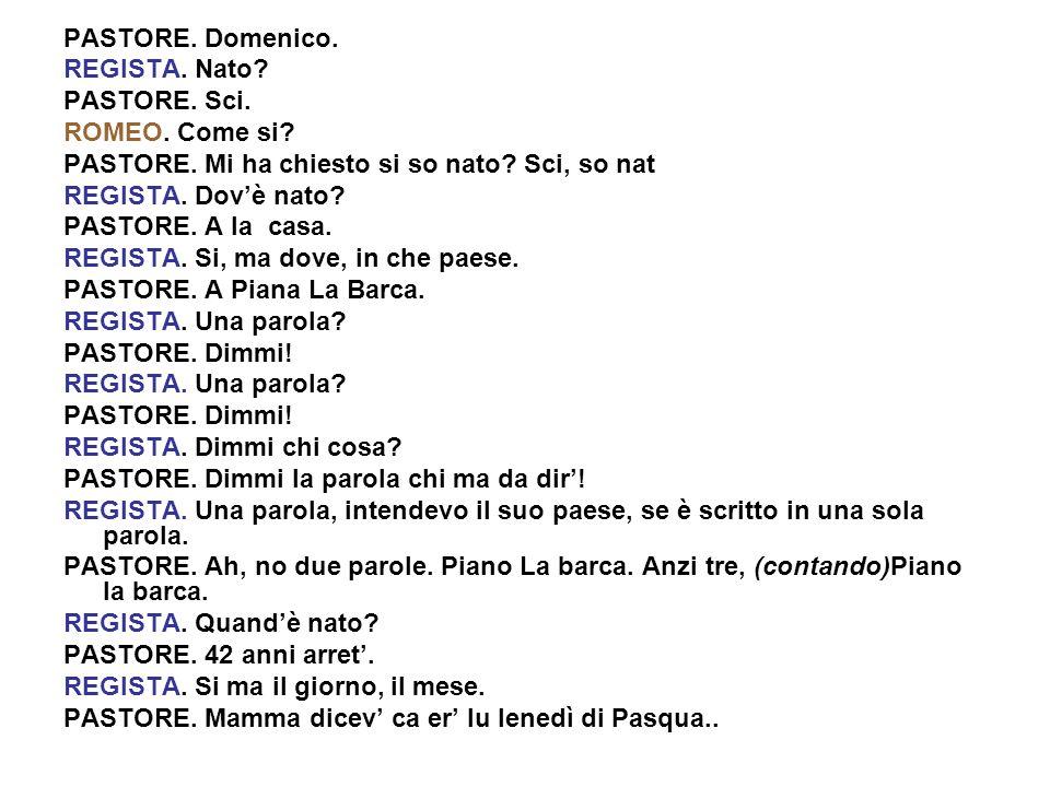 PASTORE. Domenico. REGISTA. Nato PASTORE. Sci. ROMEO. Come si PASTORE. Mi ha chiesto si so nato Sci, so nat.