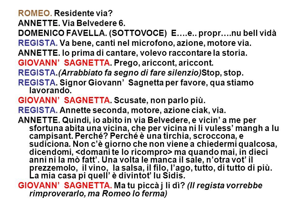 ROMEO. Residente via ANNETTE. Via Belvedere 6. DOMENICO FAVELLA. (SOTTOVOCE) E….e.. propr….nu bell vidà.