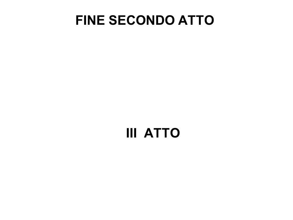 FINE SECONDO ATTO III ATTO