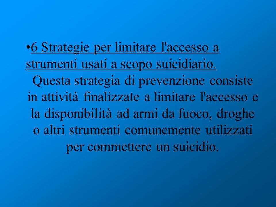 6 Strategie per limitare l accesso a strumenti usati a scopo suicidiario.