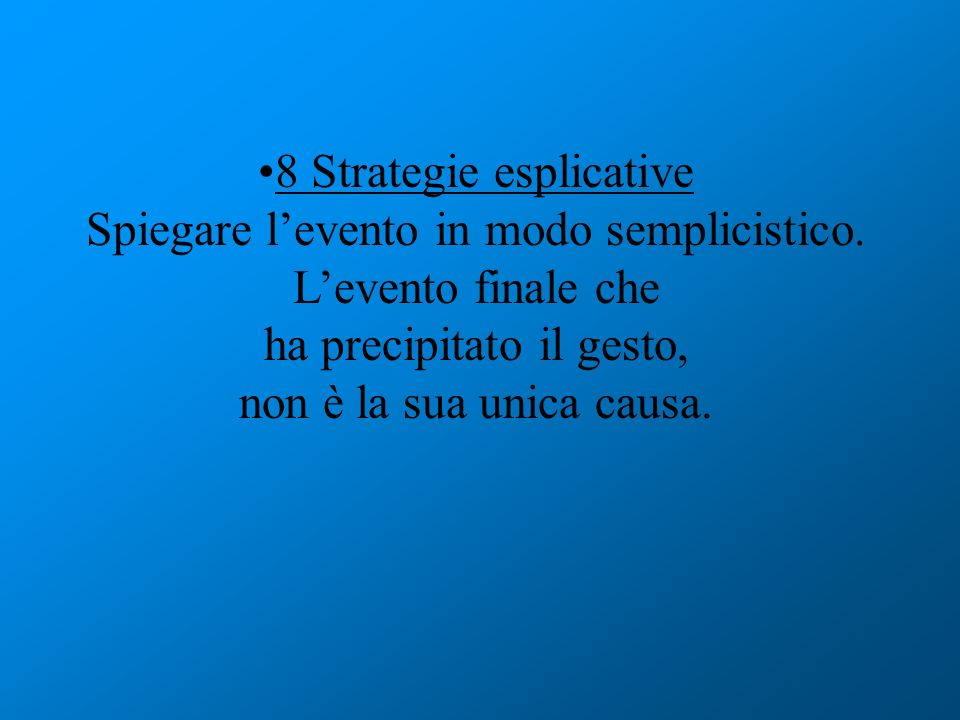 8 Strategie esplicative Spiegare l'evento in modo semplicistico.