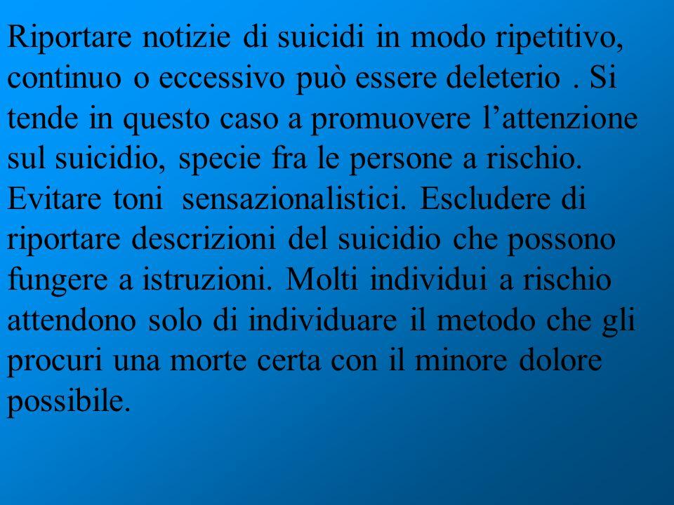 Riportare notizie di suicidi in modo ripetitivo, continuo o eccessivo può essere deleterio .
