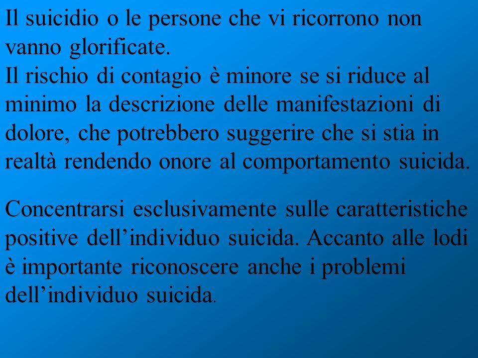 Il suicidio o le persone che vi ricorrono non vanno glorificate.
