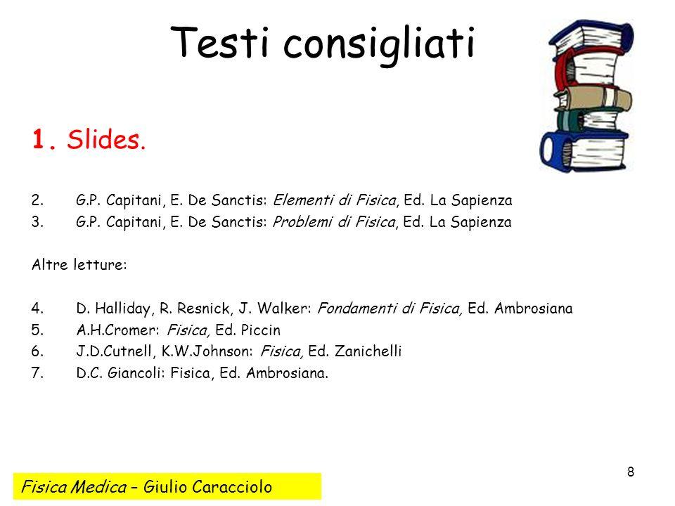 Testi consigliati 1. Slides. Fisica Medica – Giulio Caracciolo