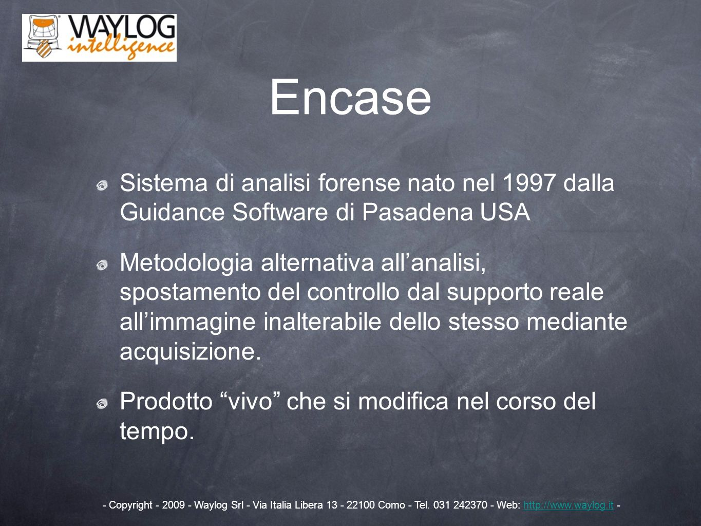 Encase Sistema di analisi forense nato nel 1997 dalla Guidance Software di Pasadena USA.