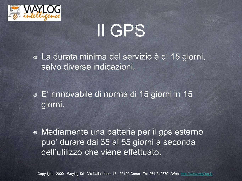 Il GPS La durata minima del servizio è di 15 giorni, salvo diverse indicazioni. E' rinnovabile di norma di 15 giorni in 15 giorni.