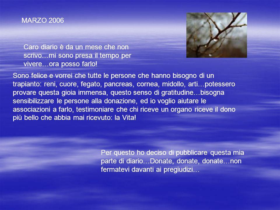 MARZO 2006 Caro diario è da un mese che non scrivo…mi sono presa il tempo per vivere…ora posso farlo!