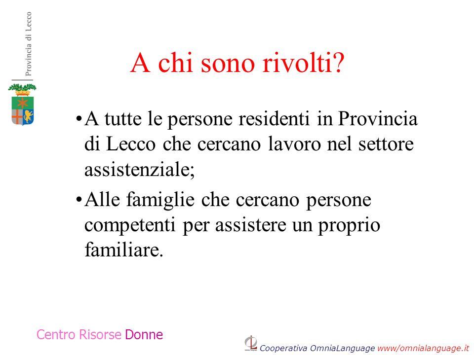 A chi sono rivolti A tutte le persone residenti in Provincia di Lecco che cercano lavoro nel settore assistenziale;