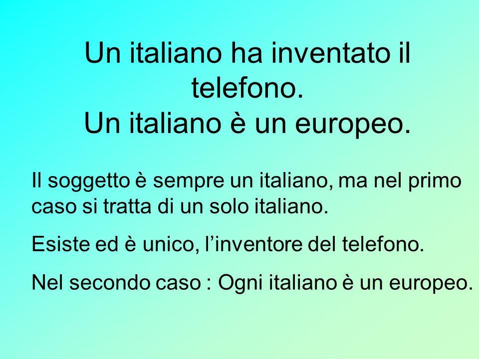 Un italiano ha inventato il telefono. Un italiano è un europeo.