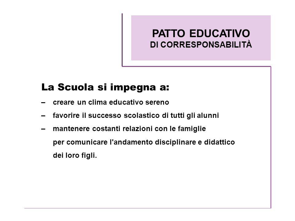 PATTO EDUCATIVO La Scuola si impegna a: DI CORRESPONSABILITÀ