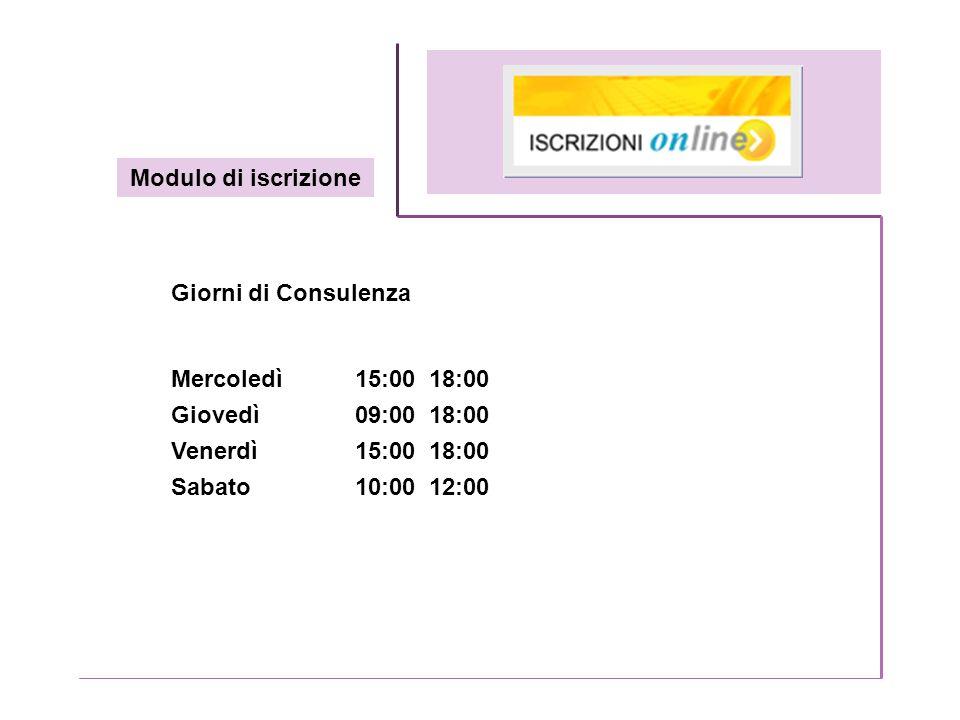 Modulo di iscrizione Giorni di Consulenza. Mercoledì 15:00 18:00. Giovedì 09:00 18:00. Venerdì 15:00 18:00.