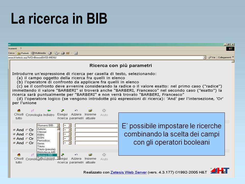 La ricerca in BIB E' possibile impostare le ricerche combinando la scelta dei campi con gli operatori booleani.