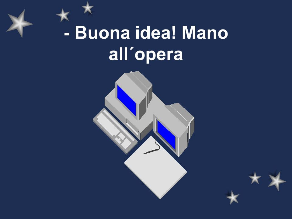 - Buona idea! Mano all´opera