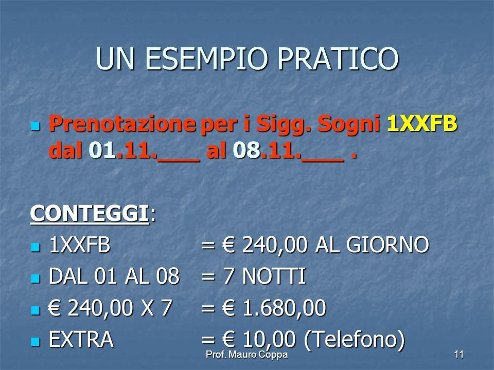 UN ESEMPIO PRATICO Prenotazione per i Sigg. Sogni 1XXFB dal 01.11.___ al 08.11.___ . CONTEGGI: 1XXFB = € 240,00 AL GIORNO.