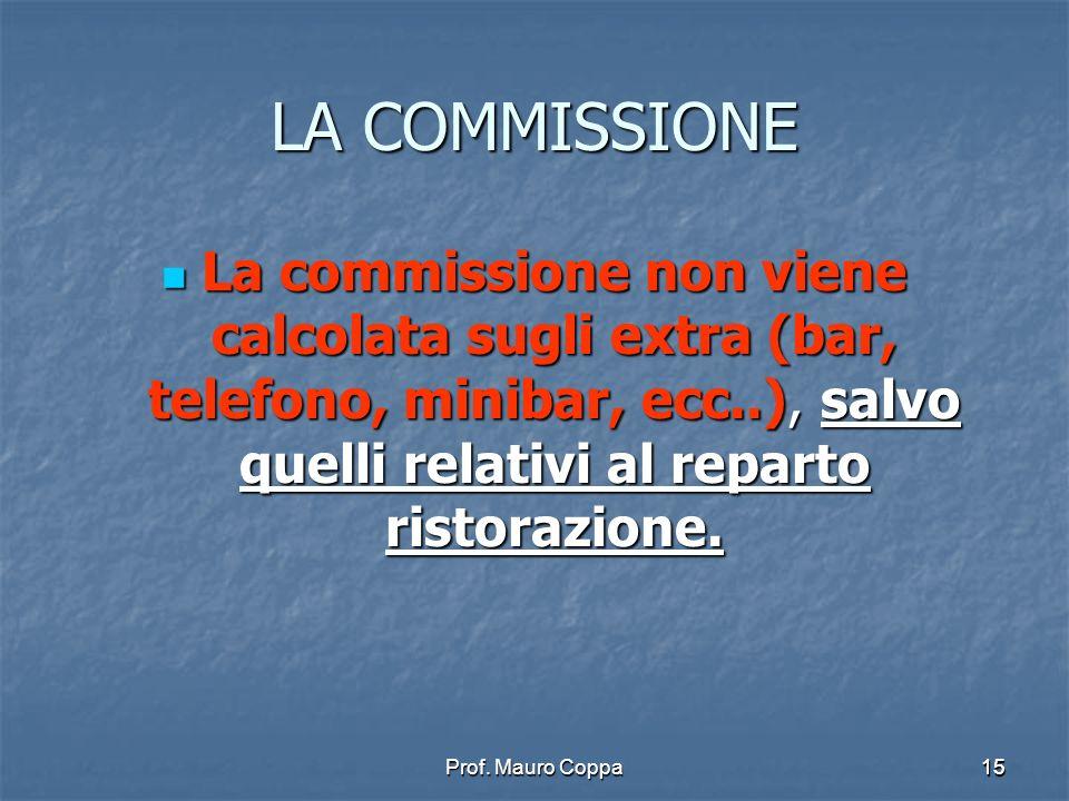LA COMMISSIONE La commissione non viene calcolata sugli extra (bar, telefono, minibar, ecc..), salvo quelli relativi al reparto ristorazione.