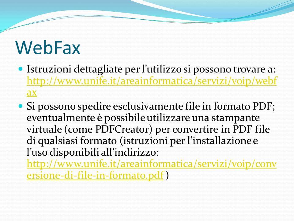 WebFax Istruzioni dettagliate per l'utilizzo si possono trovare a: http://www.unife.it/areainformatica/servizi/voip/webfax.