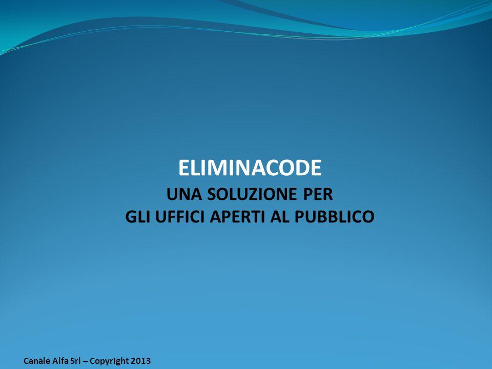 GLI UFFICI APERTI AL PUBBLICO Canale Alfa Srl – Copyright 2013