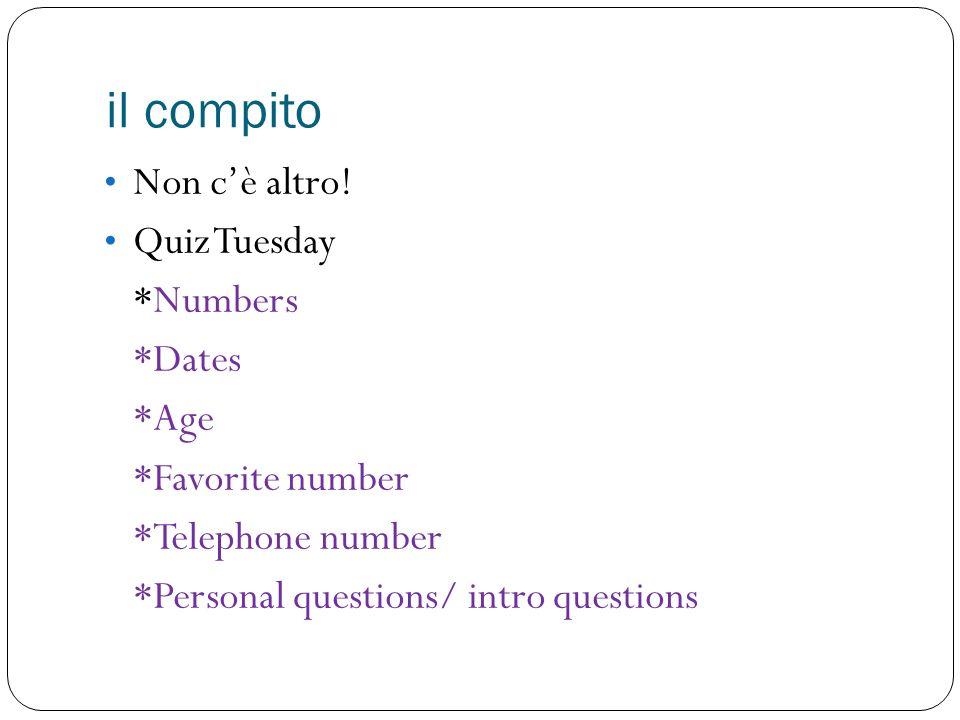 il compito Non c'è altro! Quiz Tuesday *Numbers *Dates *Age