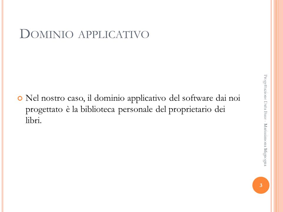 Dominio applicativo Nel nostro caso, il dominio applicativo del software dai noi progettato è la biblioteca personale del proprietario dei libri.