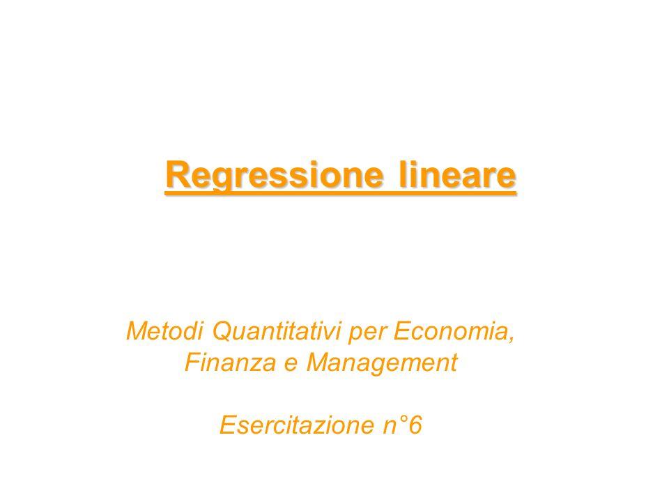 Regressione lineare Metodi Quantitativi per Economia, Finanza e Management Esercitazione n°6