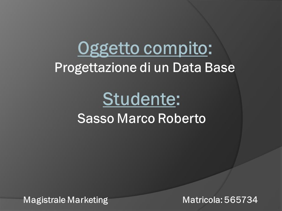 Progettazione di un Data Base Magistrale Marketing Matricola: 565734